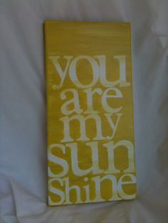 you are my sunshine. 7x14 hand painted canvas. canary yellow.. $31.00, via Etsy.