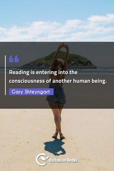 Gary Shteyngart Reading is entering into the consciousness of another human being. Best Dystopian Novels, Author Quotes, Historical Quotes, Famous Quotes, Consciousness, Literature, Fiction, Reading, Places