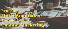 Multi-Channel Marketing: A Fresher Way of Reaching IT Decision Makers Marketing Technology, Inbound Marketing, Content Marketing, Marketing Program, Sales And Marketing, Business Marketing, Marketing Approach, Social Channel, Customer Experience