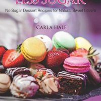 Baking with Less Sugar: No Sugar Dessert Recipes by Carla Hale, EPUB, 171907772X, Baking, Pastries, Pastry, Desserts, topcookbox.com
