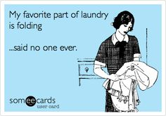 My favorite part of laundry is folding... said no one ever. #ecard