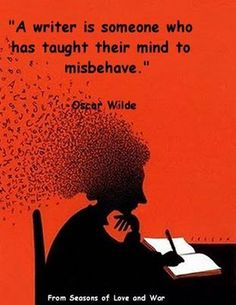 """A writer is someone who has taught their mind to misbehave."" That's me!"