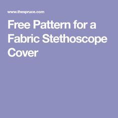 Free Pattern for a Fabric Stethoscope Cover