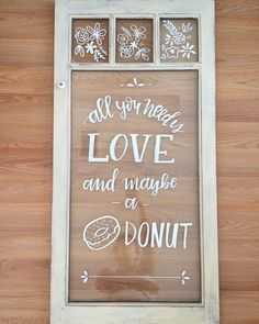 All you need is love...and maybe a donut  Fun sign for @miscellanearentals' daughter's wedding! She always gives me the most unique and interesting pieces to work on! Update: these pretty windows are now available for rent. See @miscellanearentals for details! by sugarandchicshop
