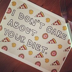 I Don't Care About Your Diet Print - Hand-Illustrated. via Etsy.
