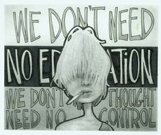 we don't need no education  we don't need no thought control  pink floyd