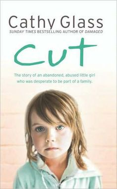 Cut: The True Story of an Abandoned, Abused Little Girl Who Was Desperate to Be Part of a Family by Cathy Glass