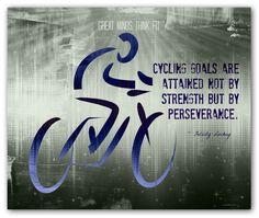 """#cycling #perseverance #poster """"Cycling goals are attained not by strength but by perseverance."""" ~ Felicity Luckey"""