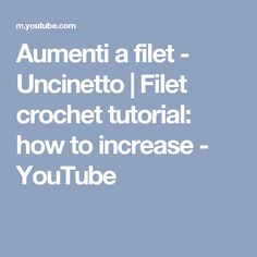 Aumenti a filet - Uncinetto | Filet crochet tutorial: how to increase - YouTube