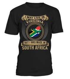 I May Live in Virginia But I Was Made in South Africa Country T-Shirt V3 #SouthAfricaShirts
