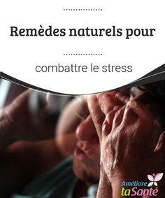 Remèdes naturels pour combattre le stress Nous vous proposons aujourd'hui des remèdes naturels à base de plantes pour combattre le stress et le prévenir de manière douce.