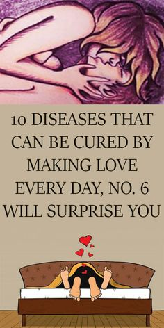 10 DISEASES THAT CAN BE CURED BY MAKING LOVE EVERY DAY, NO. 6 WILL SURPRISE YOU!