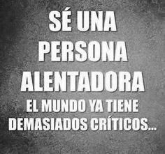 〽️ Seamos personas alentadoras. El mundo ya tiene demasiados críticos...
