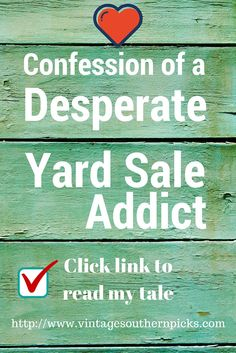 Confession of a Desperate Yard Sale Addict. Yard sale addicts take notice! Click link to read my tale!