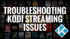 Troubleshooting Kodi Streaming Issues