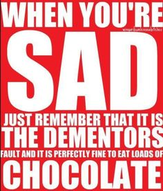 a great reason why eating chocolate when you are sad is perfectly acceptable Thank you Professor Lupin!