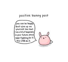 Image uploaded by CityyLightss. Find images and videos about pink, bunny and positivity on We Heart It - the app to get lost in what you love. Cute Inspirational Quotes, Cute Quotes, Happy Quotes, Motivational Quotes, Funny Cheer Up Quotes, Cute Puns, Cute Memes, Positive Thoughts, Positive Quotes