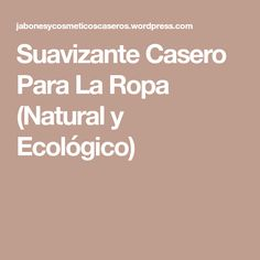 Suavizante Casero Para La Ropa (Natural y Ecológico) Cleaning, Natural, Homemade Recipe, Home Cleaning, Cleaning Hacks, Useful Tips, Home Remedies, Soaps, Tutorials