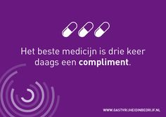 Het beste medicijn is drie keer daags een compliment.