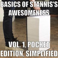 The Basics of Stannis's Awesomeness Vol. 1 Pocket Edition, Simplified. Via Stannis Baratheon, the new Chuck Norris on Facebook