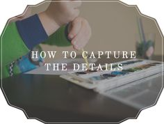 Tutorial: How to Capture the Details | Brit Chandler Photography britchandler.com