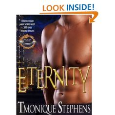 Eternity  @Tmoniquebooks  Cursed for 2000 years, Roman Nicolis has tracked his lovers' soul through each reincarnation only to lose her horribly every time. Reclaiming their love is his only salvation. She will have to push past her fears and reclaim a love that has lasted two millennia.