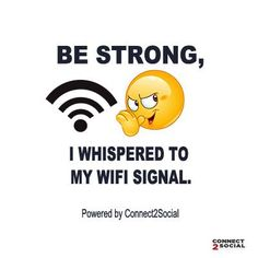 Be Strong! I Whispered to my Wifi Signal!! #funybuttrue #WifiStrength #wifisecurity #wifianalytics #customersprivacy #Connect2Social #Singapore Contact NOW!.. +65 8421 1840