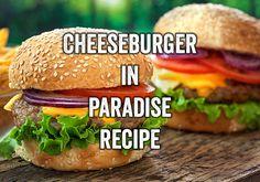 National Hamburger Month: Cheeseburger in Paradise Recipe - Margaritaville Blog