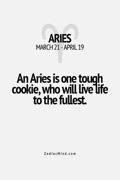 Aries is one tough cookie who will live life to the fullest.