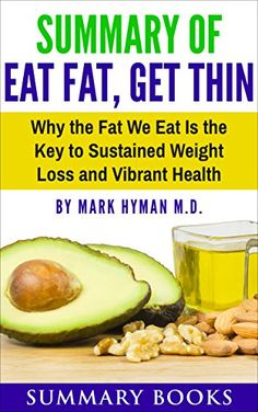 Summary Of Eat Fat, Get Thin: Why the Fat We Eat Is the K...