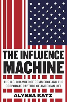 The Influence Machine: The U.S. Chamber of Commerce and the Corporate Capture of American Life by Alyssa Katz http://www.amazon.com/dp/B00NDTUDHA/ref=cm_sw_r_pi_dp_MgMQvb1R1KGXR