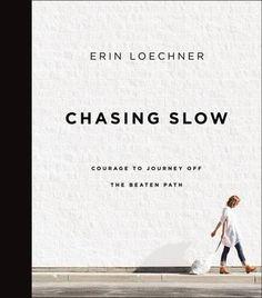 Chasing Slow — Erin Loechner http://writersrelief.com/