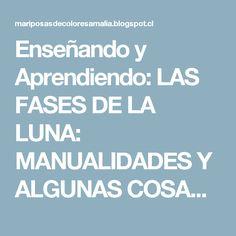 Enseñando y  Aprendiendo: LAS FASES DE LA LUNA: MANUALIDADES Y ALGUNAS COSAS PARA L@S MÁS PEQUEÑ@S.
