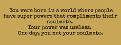 The super power of soulmate would be compeletey kickass