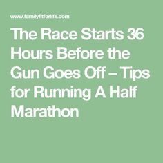 The Race Starts 36 Hours Before the Gun Goes Off – Tips for Running A Half Marathon