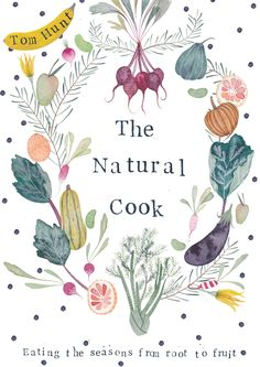 """""""The Natural Cook: Eating the seasons from root to fruit"""" (cookbook) 