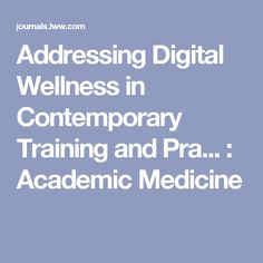 Addressing Digital Wellness in Contemporary Training and Pra... : Academic Medicine