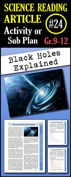 In this article, students will read about black holes and how they are related to the space-time continuum and gravity. An analogy is used for easy understanding. The event horizon and singularity is also explained as well as the classification of three types of black holes. This is a great in class activity, homework assignment, weekly science reading assignment, sub plan or in school suspension plan. Use this to save time looking for engaging and appropriate articles with questions!