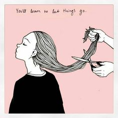You'll learn to let things go Quotes Hair quotes, Words a new haircut quotes - New Hair Cut Words Quotes, Wise Words, Me Quotes, Qoutes, Poetry Quotes, Photo Quotes, Picture Quotes, Pretty Words, Beautiful Words