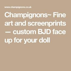 Champignons~ Fine art and screenprints — custom BJD face up for your doll