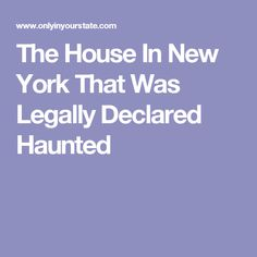The House In New York That Was Legally Declared Haunted