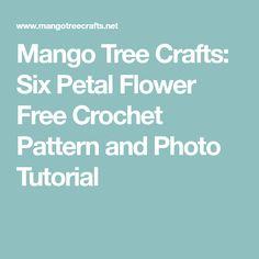 Mango Tree Crafts: Six Petal Flower Free Crochet Pattern and Photo Tutorial