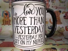 Love you more than yesterday funny coffee mug