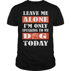 Get yours beautiful Im Only Speaking With My Dog Today Shirts & Hoodies.  #gift, #idea, #photo, #image, #hoodie, #shirt, #christmas