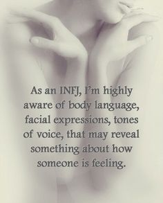 "#INFJ  YES... I notice this when others don't even think they are communicating (sometimes ""loudly"" to me even) in these non-verbal ways."