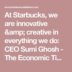 At Starbucks, we are innovative & creative in everything we do: CEO Sumi Ghosh - The Economic Times