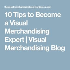 10 Tips to Become a Visual Merchandising Expert | Visual Merchandising Blog