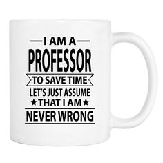 I Am A Professor To Save Time Lets's Just Assume That I'm Never Wrong - 11 Oz Coffee Mug - Gifts For Professor - Professor Mug by WildWindApparel on Etsy