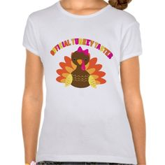 Girls Thanksgiving Turkey Taster Tee Shirt http://www.zazzle.com/girls_thanksgiving_turkey_taster_tee_shirt-235425016943917078?rf=238675983783752015