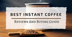 Best Instant Coffee – 2016 Reviews And Buying Guide .For more information visit on this website http://coffeeguideblog.com/best-instant-coffee-reviews/